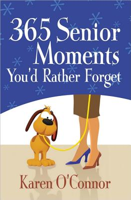 365 Senior Moments You'd Rather Forget By O'Connor, Karen/ Pq Blackwell, Ltd. (ILT)